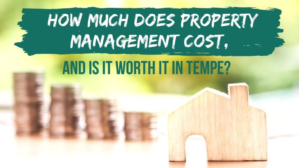 How Much Does Property Management Cost, and is it Worth it in Tempe?